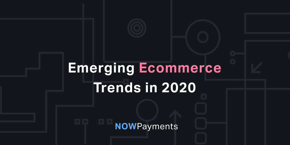 Emerging Crypto & Ecommerce Trends in 2020