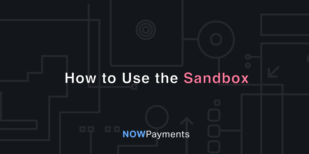 How to use sandbox for testing crypto payment gateway by NOWPayments