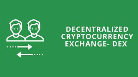 Decentralized Cryptocurrency Exchanges- DEX