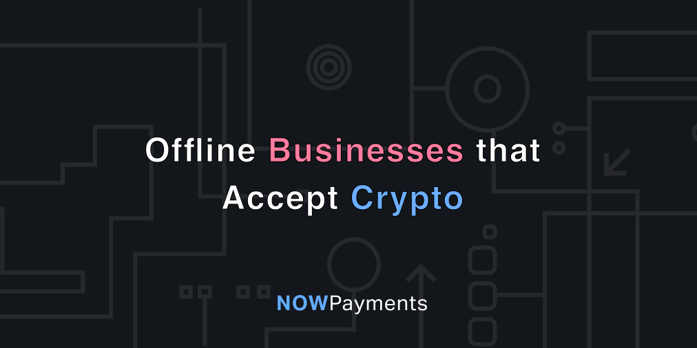 Offline Businesses That Accept Bitcoin or Other Cryptocurrency