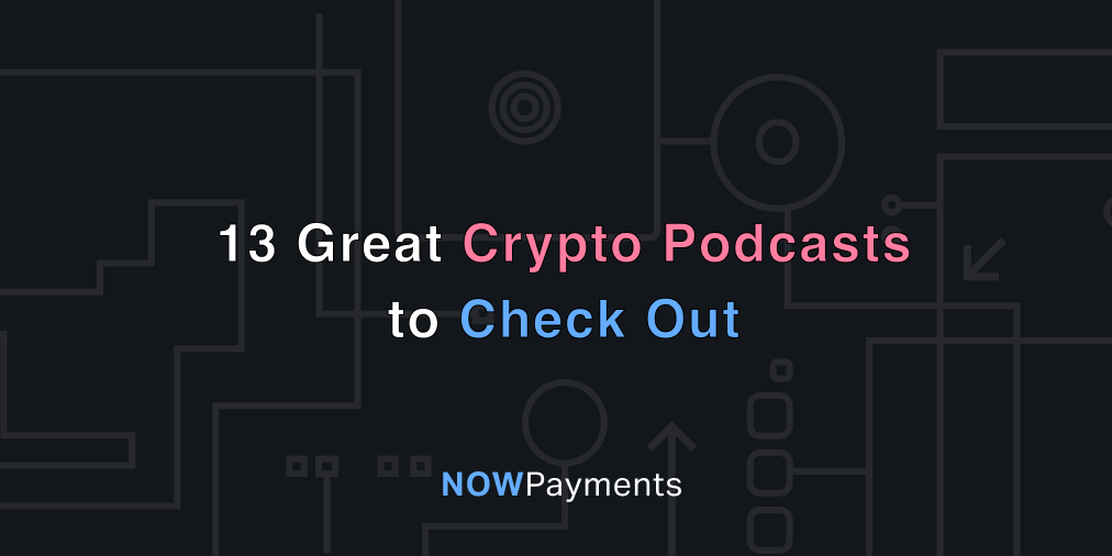 top crypto podcasts – NOWPayments