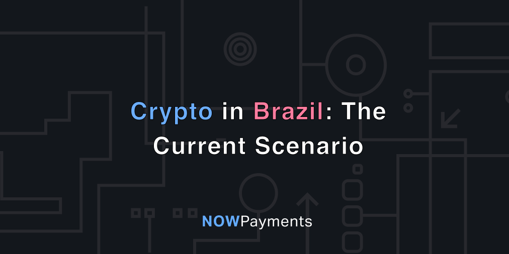 Crypto in Brazil: Scams, Regulation, Exchanges | NOWPayments