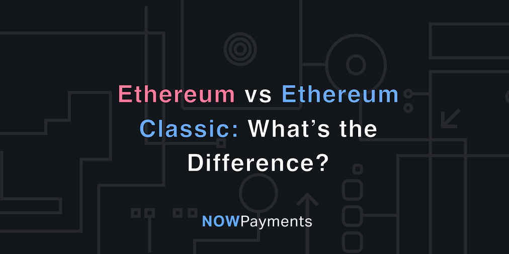 What's the difference between Ethereum vs. Ethereum Classic?